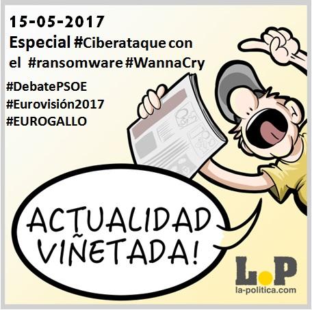 #ActualidadViñetada 15-05-2017 – Especial: Ciberataque con el ransomware Wanna Cry