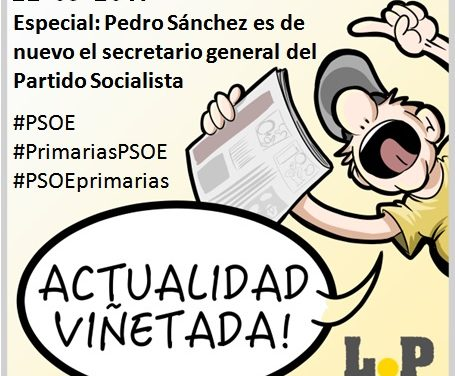 #ActualidadViñetada 22-05-2017 Especial: Pedro Sánchez es de nuevo el secretario general del Partido Socialista