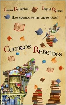 Cuentos Rebeldes por Laura Renieblas e Ingrid Querol
