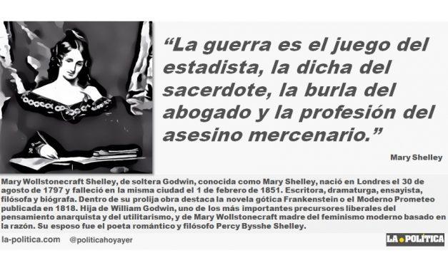"""Mary Shelley: """"La guerra es el juego del estadista, la dicha del sacerdote, la burla del abogado y la profesión del asesino mercenario."""""""