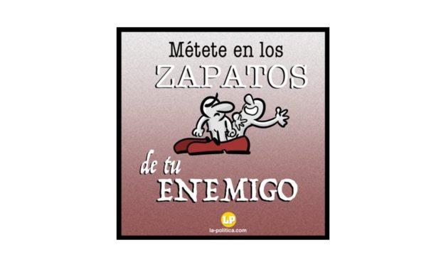 """#CrónicaDe1Minuto #5. """"Métete en los zapatos de tu enemigo"""""""