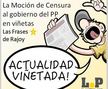 La Moción de Censura al PP en viñetas, y las frases ya míticas del Presidente del Gobierno, Mariano Rajoy