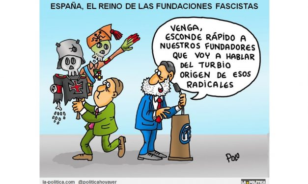 ESPAÑA, EL REINO DE LAS FUNDACIONES FASCISTAS La ultraderecha siempre ha estado ahí, atrincherada y avalada por Fundaciones Fascistas que han perpetuado sus fines y el nombre de significativos responsables #LaHistoriaOcultada Viñeta de Polo