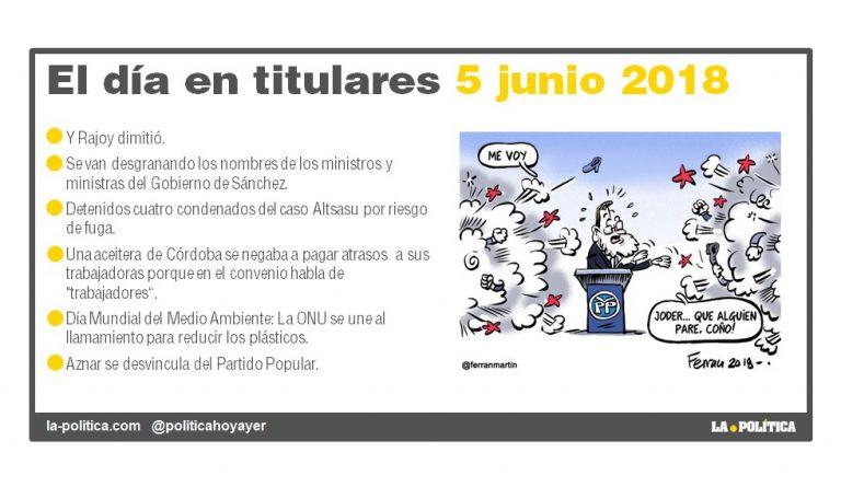 05-06-2018 El día en titulares. RESUMEN Rajoy se fue. Ministras y ministros, Altsasu, Caso extremo de brecha salarial. Medio Ambiente y plásticos. Aznar Te lo cuenta Caracola Viñeta de Ferran Martín