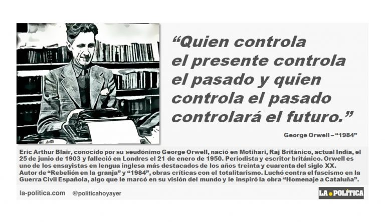 George Orwell: «Quien controla el presente controla el pasado y quien controla el pasado controlará el futuro.»