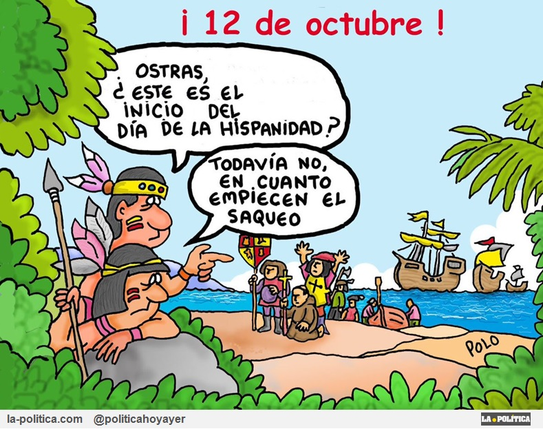 """12 de octubre Día de la Hispanidad. Llamar a una invasión """"descubrimiento"""" fue un éxito de Marketing Viñetas de El Koko y Polo"""