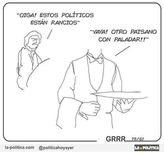 -OIGA! ESTOS POLÍTICOS ESTÁN RANCIOS - VAYA! OTRO PAISANO CON PALADAR!! (Viñeta GRRR)