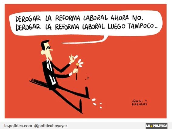 - Derogar la reforma laboral ahora no. derogar la reforma laboral luego tampoco... (Viñeta de Iñaki y Frenchy)