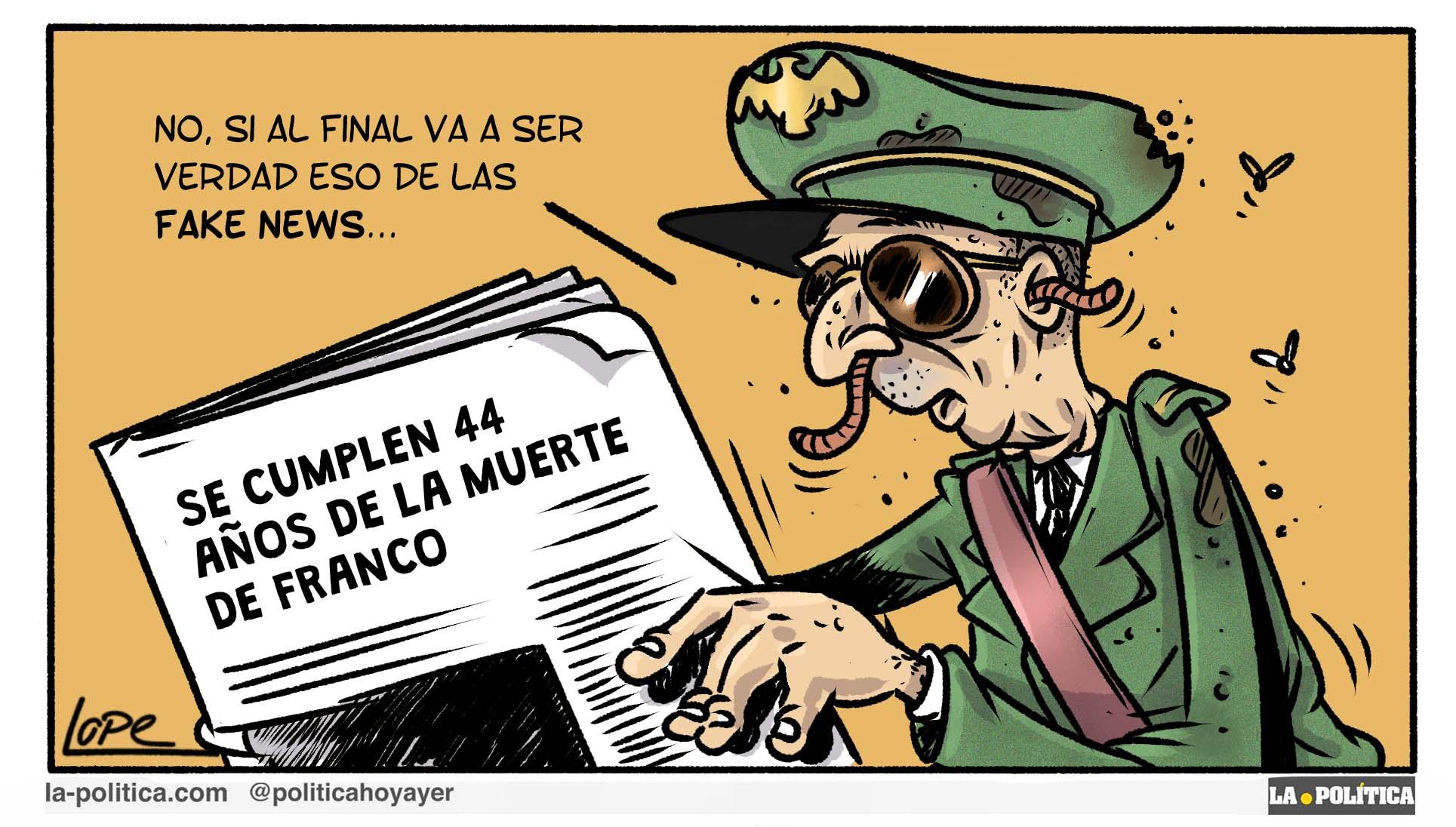 SE CUMPLEN 44 AÑOS DE LA MUERTE DE FRANCO. - No sí al final va a ser verdad eso de las fake news... (Viñeta de Lope)