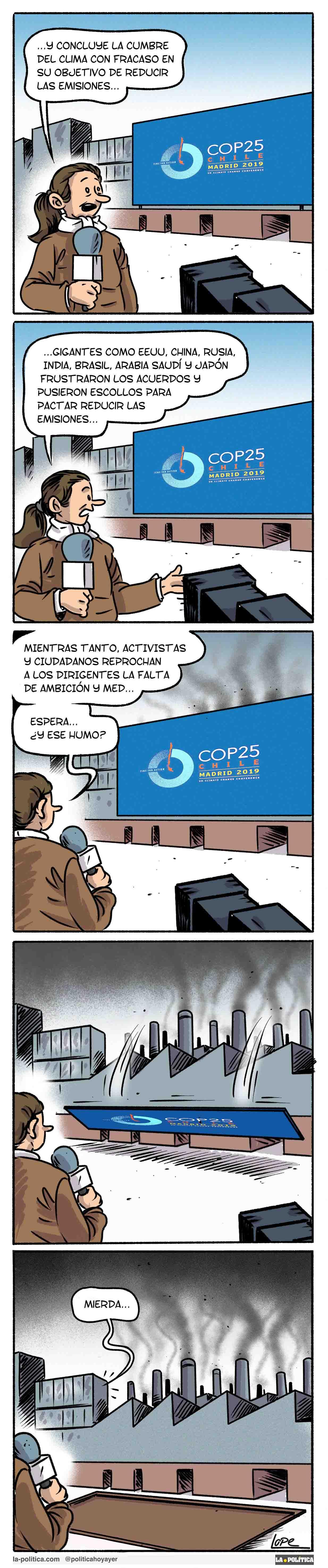 COP25 CHILE MADRID 2019 -...Y concluye la cumbre del clima con gracaso en su objetivo de reducir las emisiones...Gigantes como EEUU, China, Rusi, India, Brasil, Arabia Saudí y Japón frustraron los acuerdos y pusieron escollos para pactar reducir las emisiones...Mientras tanto, activistas y ciudadanos reprochan a los dirigentes la falta de ambición y med...Espera...¿Y ese humo? Mierda... (Tira de Lope)