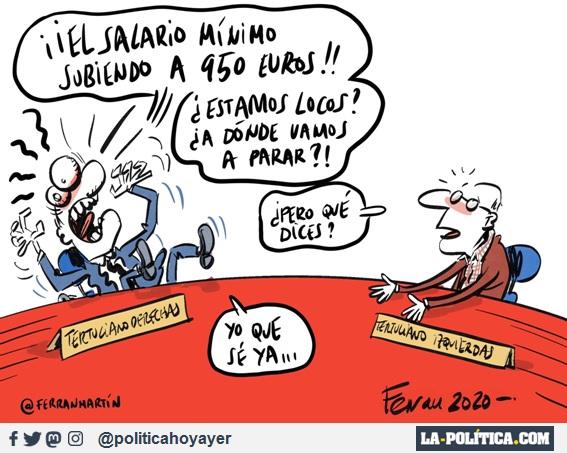 TERTULIANO DERECHAS - ¡¡El salario mínimo subiendo a 950 Euros!! ¿Estamos locos? ¿A dónde vamos a parar?? TERTULIANO IZQUIERDAS - ¿Pero qué dices? TERTULIANO DERECHAS - Yo que sé ya... (Viñeta de Ferran Martín)