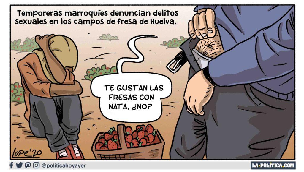 TEMPORERAS MARROQUÍES DENUNCIAN DELITOS SEXUALES EN LOS CAMPOS DE FRESA DE HUELVA. - ¿Te gustan las fresas con nata, ¿no? (Viñeta de Lope)