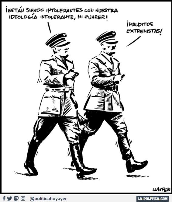 - ¡Están siendo intolerantes con nuestra ideología intolerante, mi Fuhrer! - ¡Malditos extremistas! (Viñeta de Lumpen)