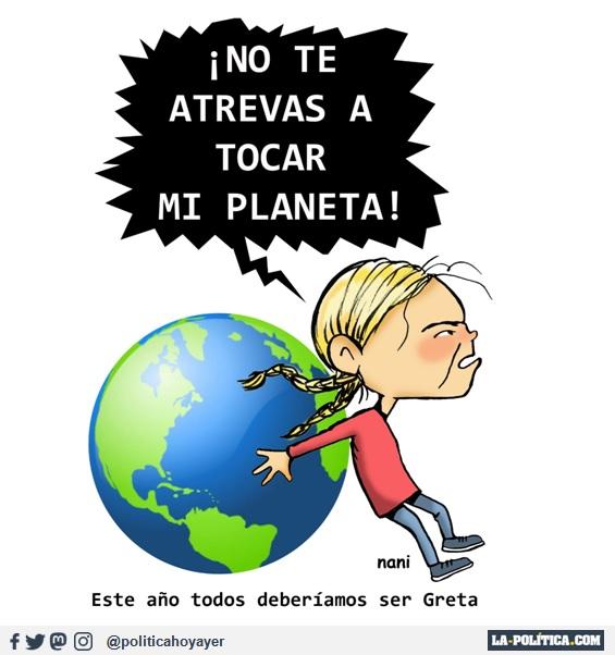 ESTE AÑO TODOS DEBERÍAMOS SER GRETA - ¡No te atrevas a tocar mi planeta! (Viñeta de Nani)