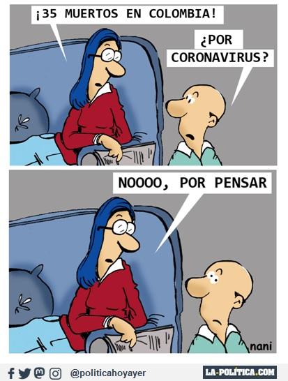 - ¡35 muertos en Colombia! - ¿Por coronavirus? - Noooo, por pensar. (Viñeta de Nani)