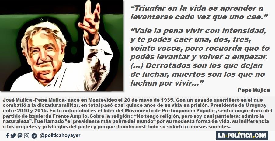 """""""Triunfar en la vida es aprender a levantarse cada vez que uno cae."""" """"Vale la pena vivir con intensidad, y te podés caer una, dos, tres, veinte veces, pero recuerda que te podés levantar y volver a empezar. (…) Derrotados son los que dejan de luchar, muertos son los que no luchan por vivir…"""" Pepe Mujica"""