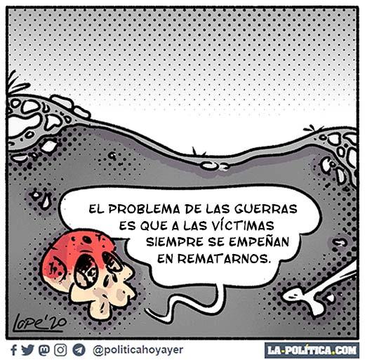 - El problema de las guerras es que a las víctimas siempre se empeñan en rematarnos. (Viñeta de Lope)