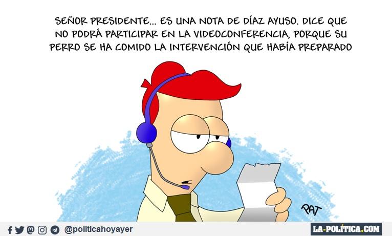 - Señor presidente... Es una nota de Díaz Ayuso, dice que no podrá participar en la videoconferencia, porque su perro se ha comido la intervención que había preparado. (Viñeta de Pat)