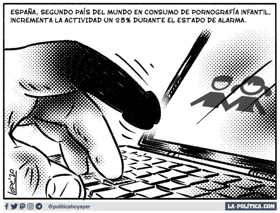 ESPAÑA, SEGUNDO PAÍS DEL MUNDO EN CONSUMO DE PORNOGRAFÍA INFANTIL, INCREMENTA LA ACTIVIDAD UN 25% DURANTE EL ESTADO DE ALARMA. (Viñeta de Lope)