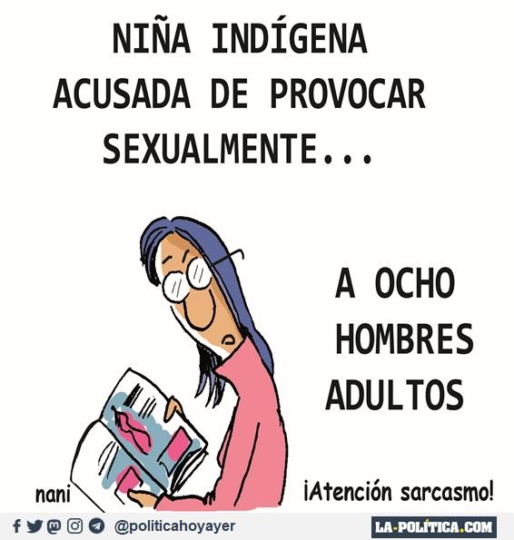 NIÑA INDÍGENA ACUSADA DE PROVOCAR SEXUALMENTE... A OCHO HOMBRES ¡Atención sarcasmo! (Viñeta de Nani)