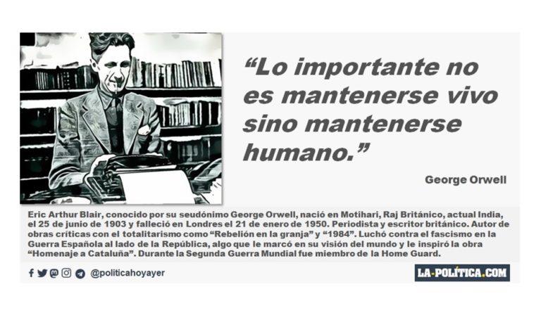 """George Orwell: """"Lo importante no es mantenerse vivo sino mantenerse humano."""" #LaPolíticaCitasyFrases #Citas #Frases #Reflexiones"""