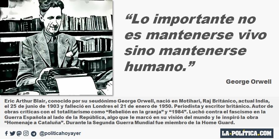 """George Orwell: """"Lo importante no es mantenerse vivo sino mantenerse humano."""""""