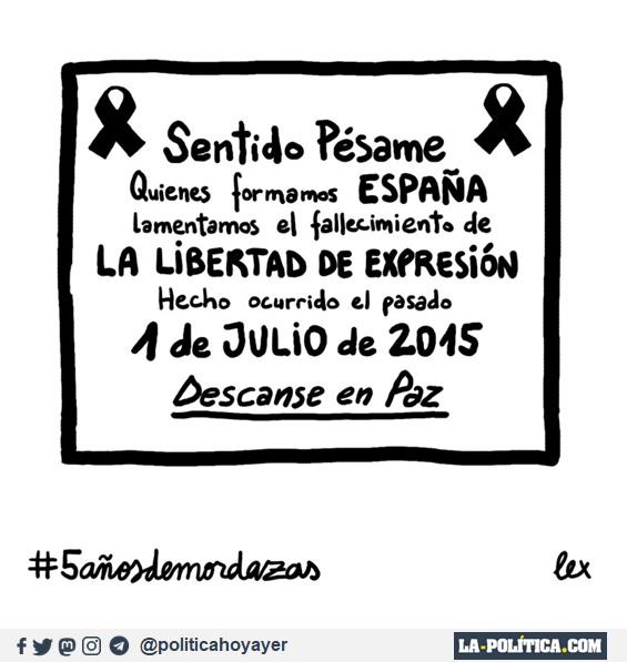 Sentido pésame. Quienes formamos ESPAÑA lamentamos el fallecimiento de LA LIBERTAD DE EXPRESIÓN. Hecho ocurrido el pasado 1 de JULIO de 2015. Descanse en Paz. #5añosdemordazas. (Viñeta de Lex)