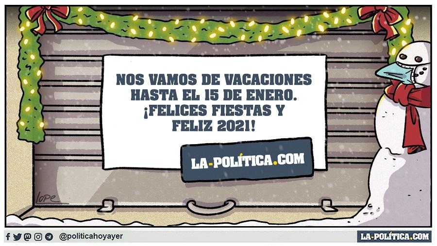 NOS VAMOS DE VACACIONES HASTA EL 15 DE ENERO. ¡FELICES FIESTAS Y FELIZ 2021! LA-POLITICA.COM. (Viñeta de Lope)