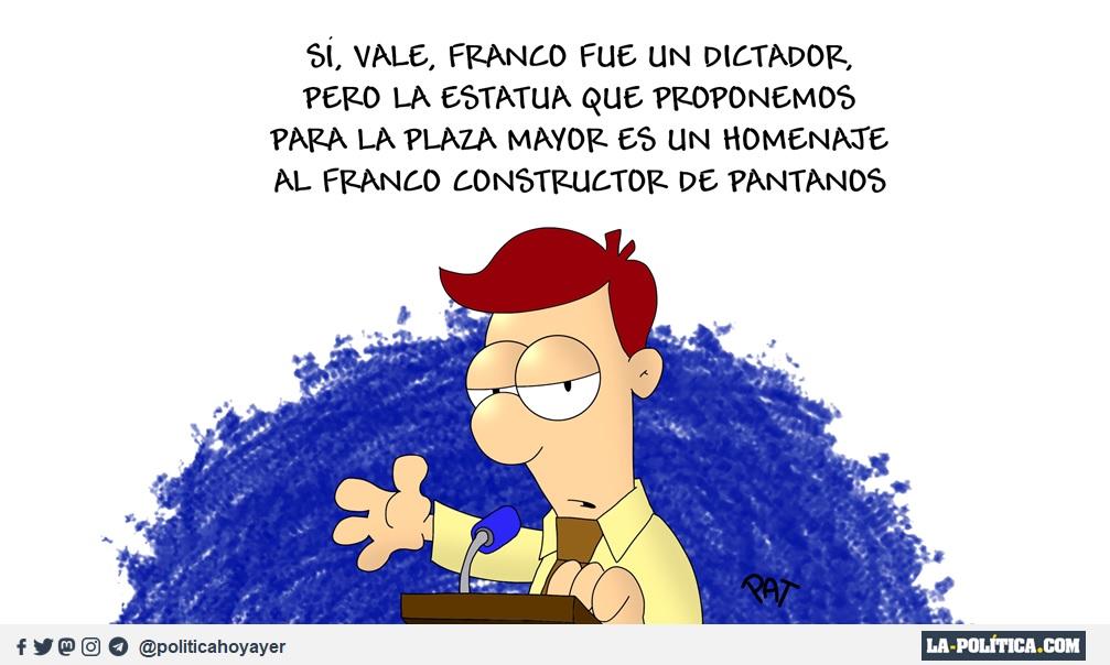 - Sí, vale, Franco fue un dictador, pero la estatua que proponemos para la Plaza Mayor, es un homenaje al Franco constructor de pantanos. (Viñeta de Pat)