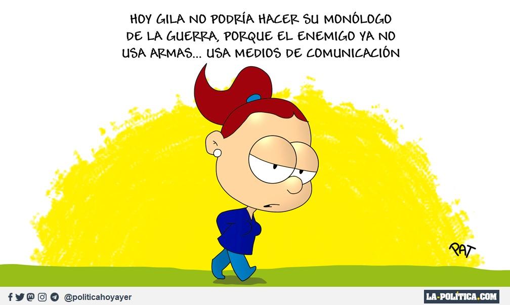 - Hoy Gila no podría hacer su monólogo de la guerra, porque el enemigo ya no usa armas... usa medios de comunicación. (Viñeta de Pat)