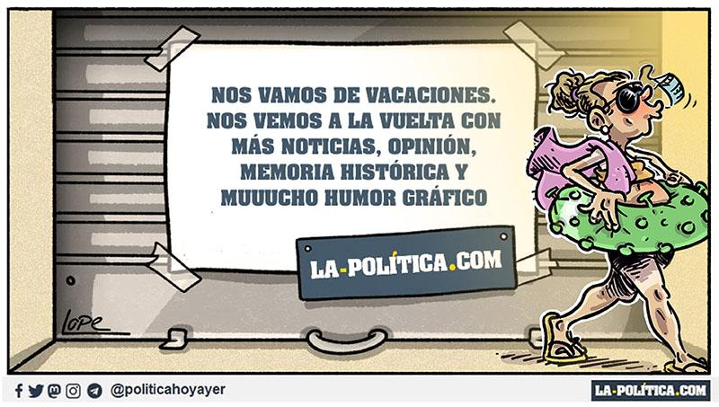 NOS VAMOS DE VACACIONES. NOVEMOS A LA VUELTA CON MÁS NOTICIAS, OPINIÓN, MEMORIA HISTÓRICA Y MUUUCHO HUMOR GRÁFICO. LA-POLITICA.COM (Viñeta de Lope)