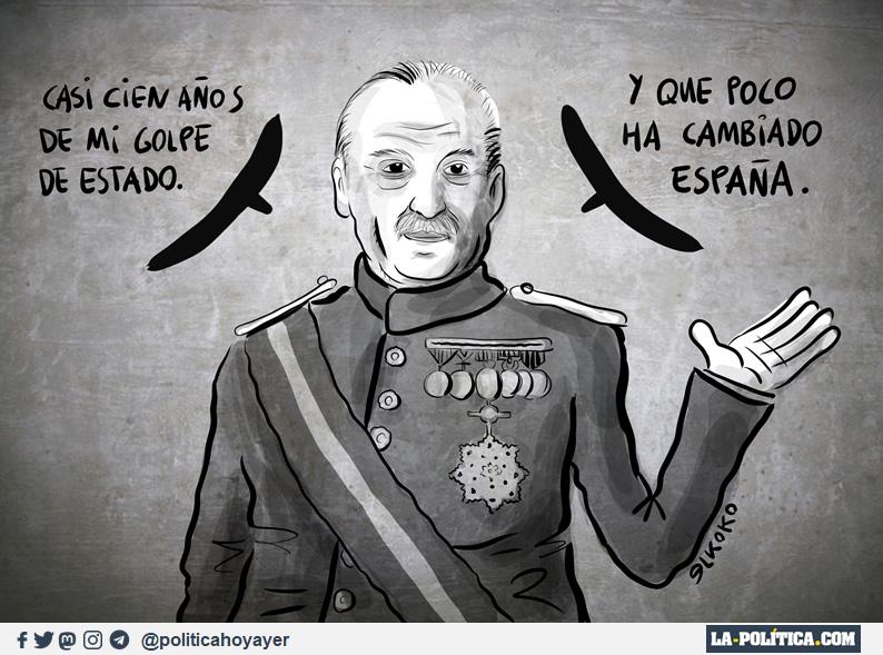 - Casi cien años de mi golpe de Estado. Y que poco ha cambiado España. (Viñeta de Elkoko)