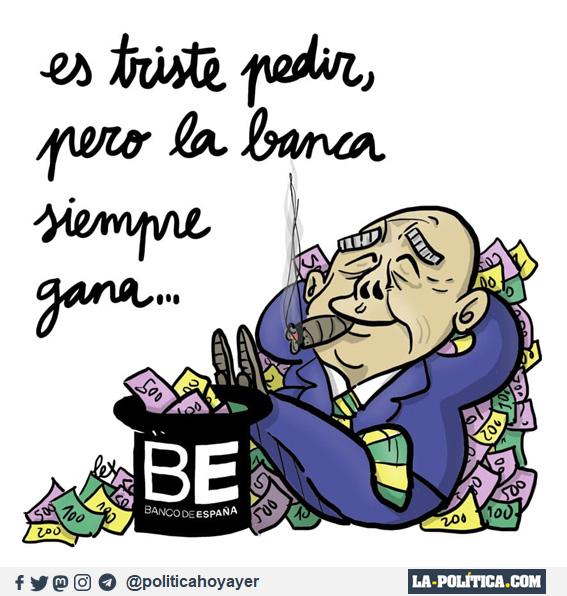 - Es triste pedir, pero la banca siempre gana... (Viñeta de Lex)